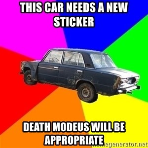 AdviceCar - this car needs a new sticker death modeus will be appropriate