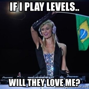 paris hilton dj - if i play levels.. will they love me?