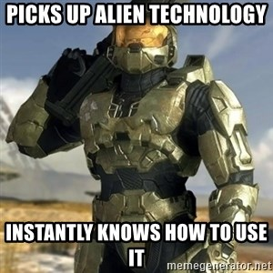 Master Chief - picks up alien technology instantly knows how to use it