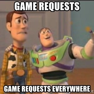 X, X Everywhere  - Game requests Game requests everywhere