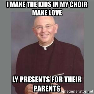 The Non-Molesting Priest - I make the kids in my choir make love ly presents for their parents