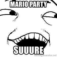 I see what you did there - MARIO PARTY SUUURE