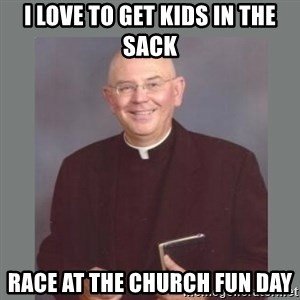 The Non-Molesting Priest - i love to get kids in the sack race at the church fun day