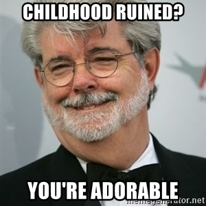 George Lucas - Childhood ruined? You're adorable