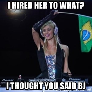 paris hilton dj - i hired her to what? I thought you said BJ