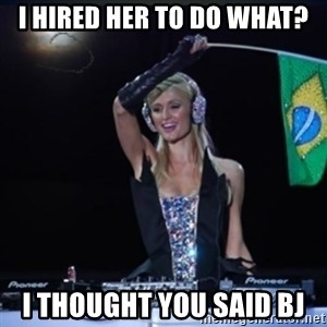 paris hilton dj - I hired her to do what? I thought you said bj