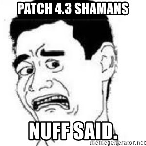 scared yaoming - Patch 4.3 shamans Nuff said.