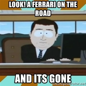 And it's gone - Look! A Ferrari on the road and its gone