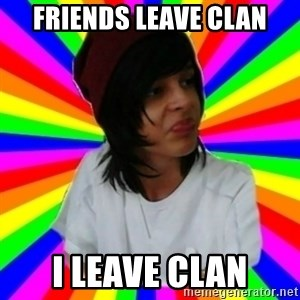 aloktico - friends leave clan i leave clan
