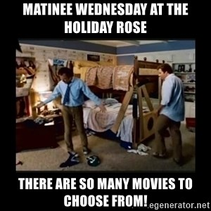 stepbrothers - Matinee Wednesday at the holiday rose there are so many movies to choose from!