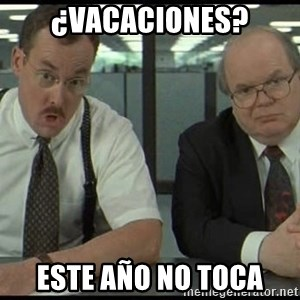 Office space - ¿VACACIONES? este año no toca