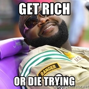 Rick Ross  - get rich  or die trying
