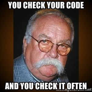 Wilford Brimley - You check your code and you check it often