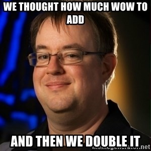 Jay Wilson Diablo 3 - we thought how much WOW to add  and then we double it