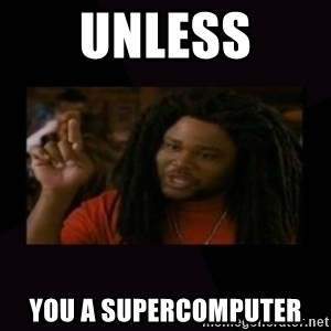 Unless...You a Zombie - Unless You a supercomputer