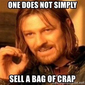 ODN - One does not simply sell a bag of crap