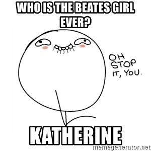 oh stop it you guy - WhO is the Beates girl ever? Katherine
