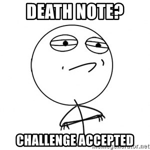 Challenge Accepted HD - dEATH NOTE?  CHALLENGE ACCEPTED