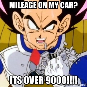 Vegeta - mileage on my car? its over 9000!!!!