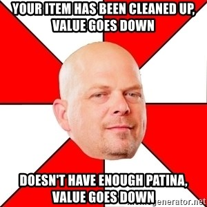 Pawn Stars - YOUR ITEM HAS BEEN CLEANED UP, VALUE GOES DOWN DOESN'T HAVE ENOUGH PATINA, VALUE GOES DOWN