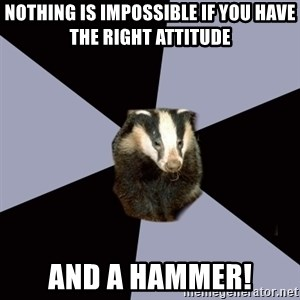 ASC Backstage Badger - Nothing is impossible if you have the right attitude And a hammer!