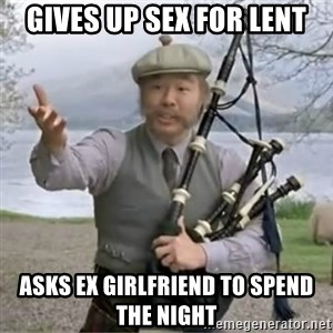 contradiction - gives up sex for lent asks ex girlfriend to spend the night
