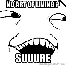 I see what you did there - No art of living ? Suuure