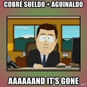 aaaand its gone - CObré sueldo + aguinaldo aaaaaand it's gone