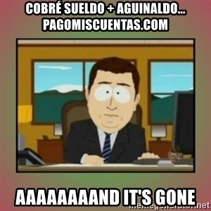aaaand its gone - cobré sueldo + aguinaldo... pagomiscuentas.com aaaaaaaand it's gone