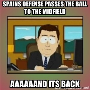aaaand its gone - spains defense passes the ball to the midfield aaaaaand its back