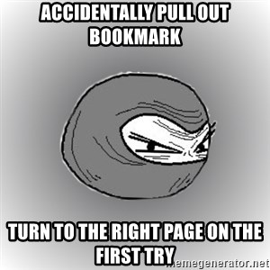 Ninja guy - accidentally pull out bookmark turn to the right page on the first try