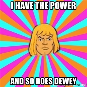 He-Man - I have the power and so does dewey