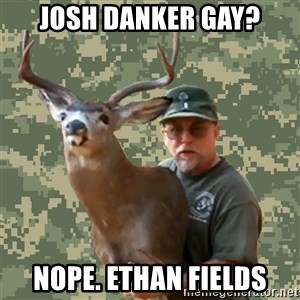 Chuck Testa Nope - Josh Danker gay? Nope. Ethan Fields