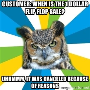 Old Navy Owl - customer: when is the 1 dollar flip flop sale? uhhmmm, it was canceled because of reasons