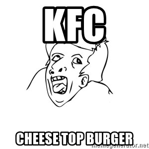 genius rage meme - kfc cheese top burger