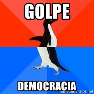 Socially Awesome Awkward Penguin - Golpe Democracia