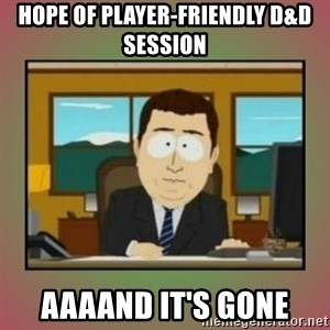aaaand its gone - hope of player-friendly D&D session aaaand it's gone