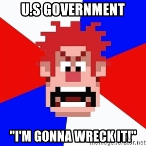 "I'M GONNA WRECK IT! - U.S Government ""I'm Gonna Wreck it!"""