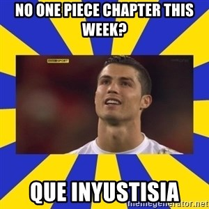 CRISTIANO RONALDO INYUSTISIA - No one piece chapter this week? Que inyustisia
