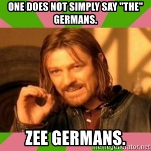 """lotr - One does not simply say """"The"""" Germans. Zee Germans."""