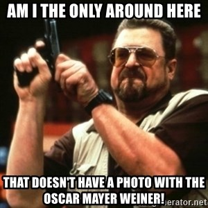 john goodman - Am I the only around here That doesn't have a photo with the Oscar mAyer Weiner!