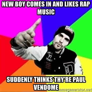 noizemc - New Boy comes in and likes rap music suddenly thinks thy're paul vendome