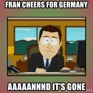 aaaand its gone - Fran cheers for germany aaaaannnd it's gone