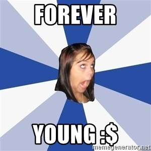 Annoying Facebook Girl - forever young :$