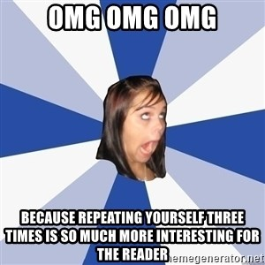 Annoying Facebook Girl - OMG OMG OMG Because repeating yourself three times is so much more interesting for the reader