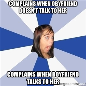 Annoying Facebook Girl - Complains when obyfriend doesn't talk to her complains when boyfriend talks to her