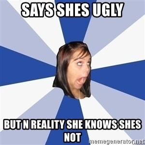 Annoying Facebook Girl - says shes ugly  but n reality she knows shes not