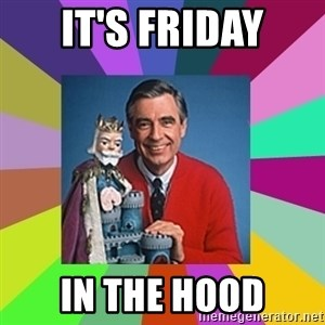 mr rogers  - IT'S FRIDAY IN THE HOOD