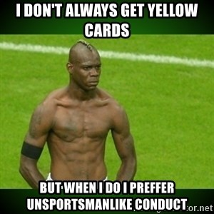 Mario Balotelli Serious Face - I don't always get yellow cards but when i do i preffer unsportsmanlike conduct