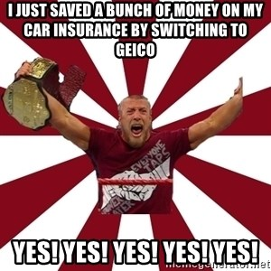 Daniel Bryan - I just saved a bunch of money on my car insurance by switching to geico yes! yes! yes! yes! yes!
